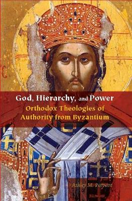 God, Hierarchy, and Power: Orthodox Theologies of Authority from Byzantium - Orthodox Christianity and Contemporary Thought (Hardback)