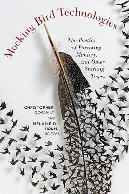 Mocking Bird Technologies: The Poetics of Parroting, Mimicry, and Other Starling Tropes (Hardback)
