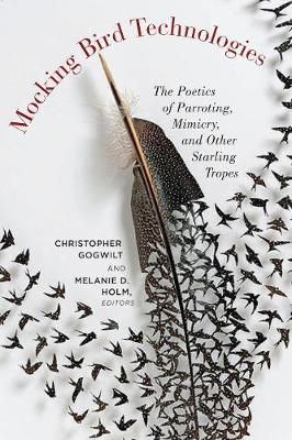 Mocking Bird Technologies: The Poetics of Parroting, Mimicry, and Other Starling Tropes (Paperback)