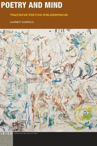 Poetry and Mind: Tractatus Poetico-Philosophicus - Idiom: Inventing Writing Theory (Hardback)