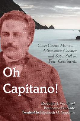Oh Capitano!: Celso Cesare Moreno-Adventurer, Cheater, and Scoundrel on Four Continents (Hardback)