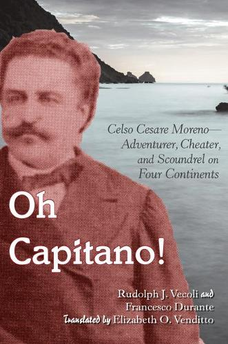 Oh Capitano!: Celso Cesare Moreno-Adventurer, Cheater, and Scoundrel on Four Continents (Paperback)