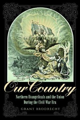 Our Country: Northern Evangelicals and the Union during the Civil War Era - The North's Civil War (Hardback)