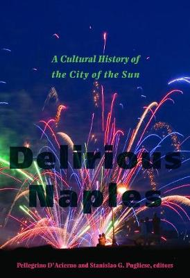 Delirious Naples: A Cultural History of the City of the Sun (Hardback)