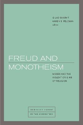 Freud and Monotheism: Moses and the Violent Origins of Religion - Berkeley Forum in the Humanities (Hardback)