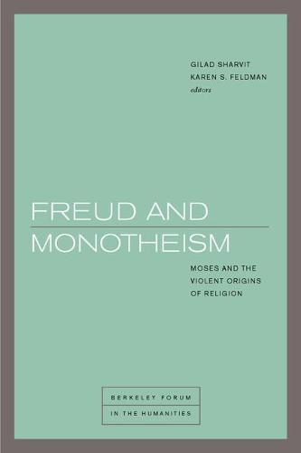 Freud and Monotheism: Moses and the Violent Origins of Religion - Berkeley Forum in the Humanities (Paperback)