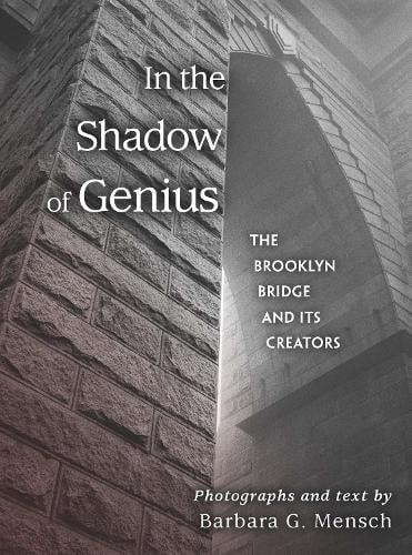 In the Shadow of Genius: The Brooklyn Bridge and Its Creators (Hardback)