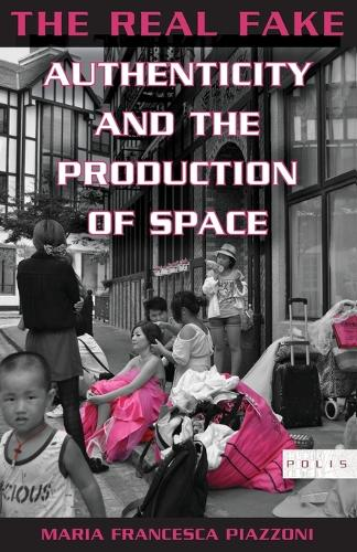 The Real Fake: Authenticity and the Production of Space - Polis (Paperback)