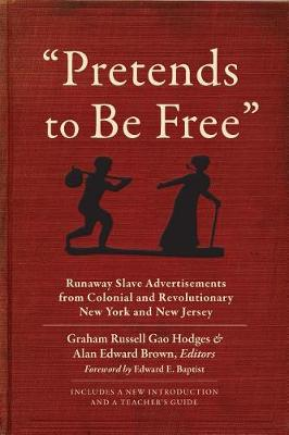 """Pretends to Be Free"": Runaway Slave Advertisements from Colonial and Revolutionary New York and New Jersey (Paperback)"