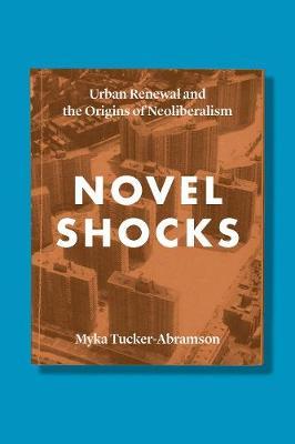 Novel Shocks: Urban Renewal and the Origins of Neoliberalism (Hardback)