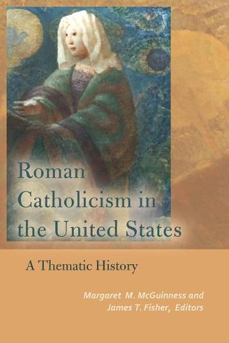 Roman Catholicism in the United States: A Thematic History - Catholic Practice in North America (Paperback)
