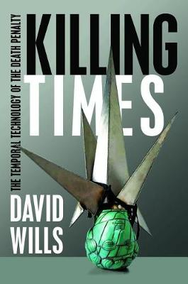 Killing Times: The Temporal Technology of the Death Penalty (Hardback)