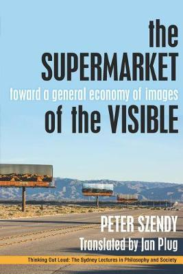 The Supermarket of the Visible: Toward a General Economy of Images - Thinking Out Loud (Paperback)