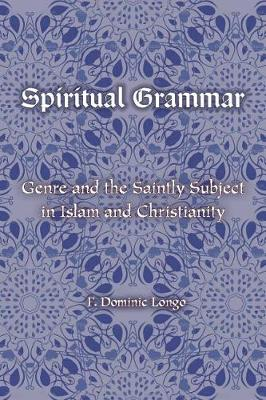 Spiritual Grammar: Genre and the Saintly Subject in Islam and Christianity - Comparative Theology: Thinking Across Traditions (Paperback)