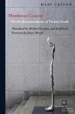 Murderous Consent: On the Accommodation of Violent Death - Perspectives in Continental Philosophy (Paperback)