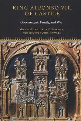 King Alfonso VIII of Castile: Government, Family, and War - Fordham Series in Medieval Studies (Hardback)