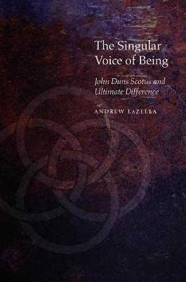 The Singular Voice of Being: John Duns Scotus and Ultimate Difference - Medieval Philosophy: Texts and Studies (Hardback)