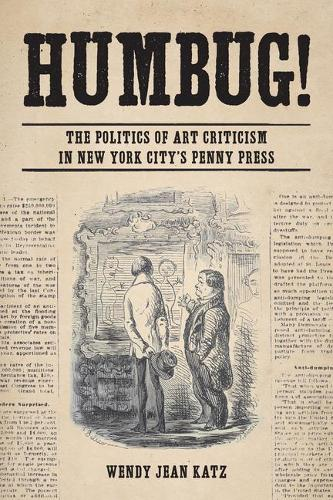 Humbug!: The Politics of Art Criticism in New York City's Penny Press (Paperback)