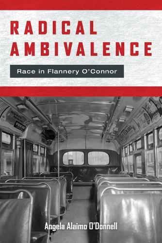 Radical Ambivalence: Race in Flannery O'Connor - Studies in the Catholic Imagination: The Flannery O'Connor Trust Series (Paperback)
