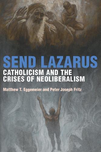 Send Lazarus: Catholicism and the Crises of Neoliberalism - Catholic Practice in North America (Hardback)