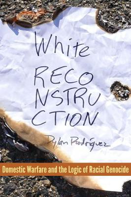 White Reconstruction: Domestic Warfare and the Logics of Genocide (Paperback)