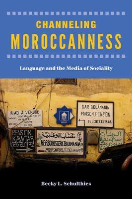 Channeling Moroccanness: Language and the Media of Sociality (Hardback)