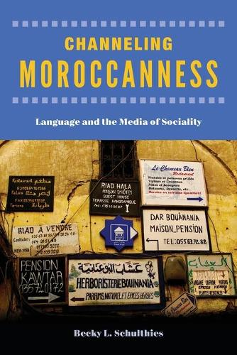 Channeling Moroccanness: Language and the Media of Sociality (Paperback)