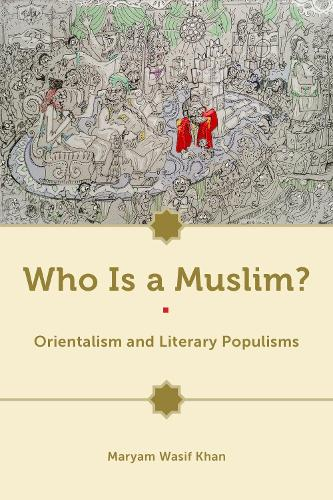 Who Is a Muslim?: Orientalism and Literary Populisms (Hardback)