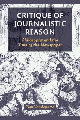 Critique of Journalistic Reason: Philosophy and the Time of the Newspaper (Paperback)