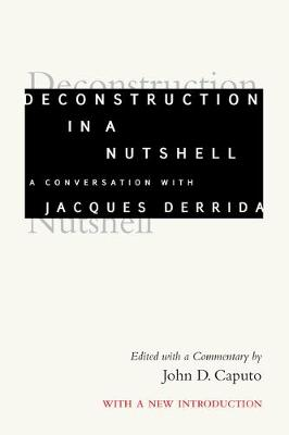 Deconstruction in a Nutshell: A Conversation with Jacques Derrida, With a New Introduction - Perspectives in Continental Philosophy (Hardback)