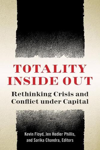 Totality Inside Out: Rethinking Crisis and Conflict under Capital (Paperback)