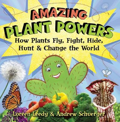 Amazing Plant Powers: How Plants Fly, Fight, Hide, Hunt, and Change the World (Paperback)