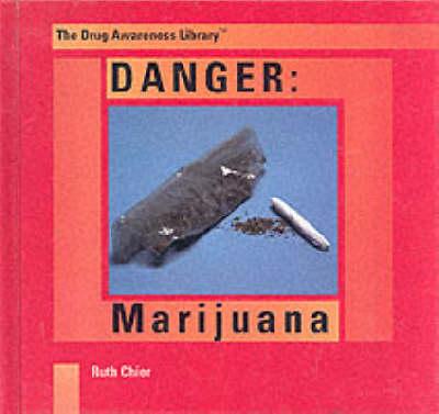 Danger: Marijuana - Drug Awareness Library Series 2: Preve (Hardback)
