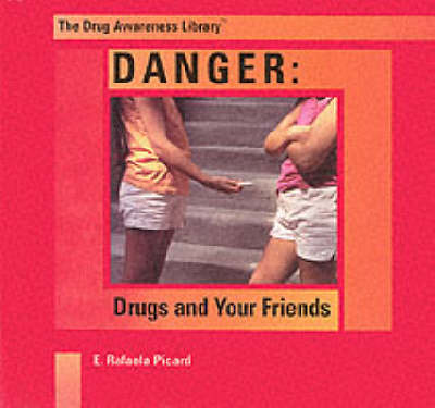 Danger: Drugs and Your Friends: Drugs and Your Friends - Drug Awareness Library Series 1: Vital (Hardback)
