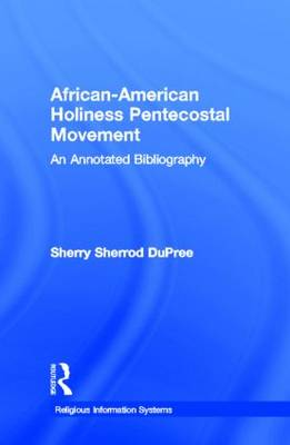 African-American Holiness Pentecostal Movement: An Annotated Bibliography - Religious Information Systems (Hardback)