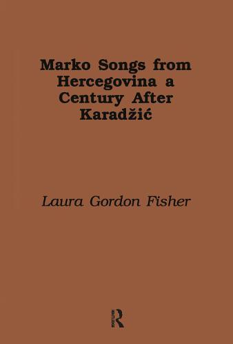 Marko Songs from Hercegovina a Century after Karadzic - Harvard Dissertations in Folklore and Oral Literature (Hardback)