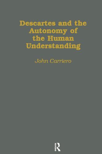 Descartes & the Autonomy of the Human Understanding - Harvard Dissertations in Philosophy (Hardback)