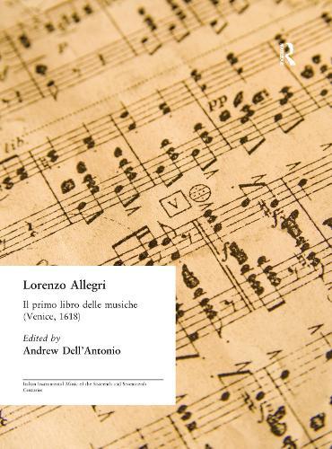Lorenzo Allegri: Il primo libro delle musiche. . . (Venice, 1618) - Italian Instrumental Music of the Sixteenth and Seventeenth Centuries (Hardback)