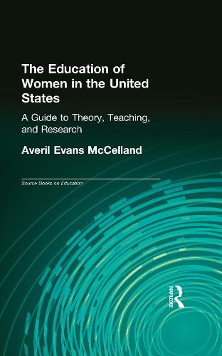 The Education of Women in the United States: A Guide to Theory, Teaching, and Research - Labor in America (Hardback)