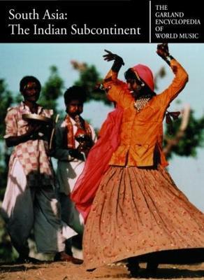 The Garland Encyclopedia of World Music: South Asia: The Indian Subcontinent - Garland Encyclopedia of World Music (Hardback)