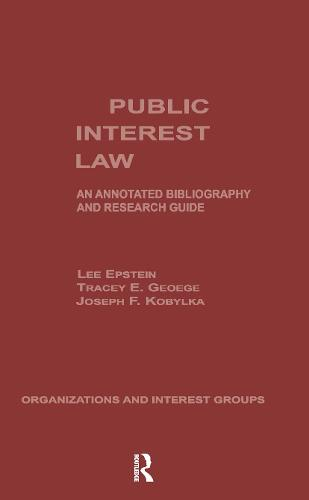 Public Interest Law: An Annotated Bibliography & Research Guide - Organizations and Interest Groups 4 (Hardback)