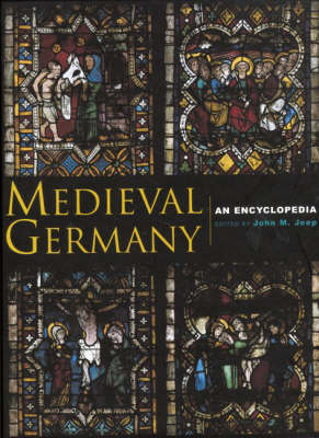 Medieval Germany: An Encyclopedia - Routledge Encyclopedias of the Middle Ages (Hardback)