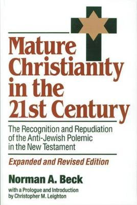 Mature Christianity in the 21st Century: The Recognition and Repudiation of the Anti-Jewish Polemic of the New Testament (Hardback)