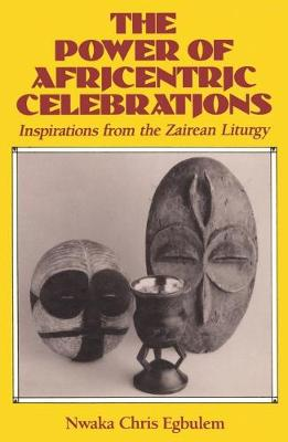 Power of Africentric Celebrations: Inspirations from the Zairean Liturgy (Paperback)