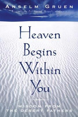 Heaven Begins Within You: Wisdom from the Desert Fathers (Paperback)