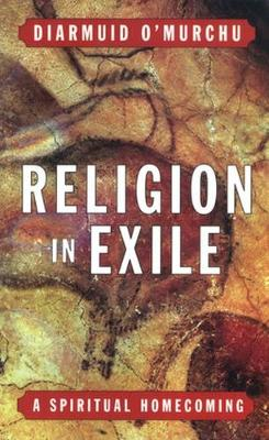 Religion in Exile: A Spiritual Homecoming (Paperback)