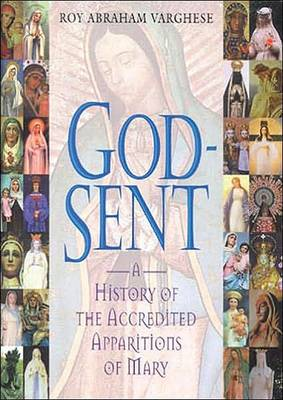 God-sent: History of the Accredited Apparitions of Mary (Hardback)