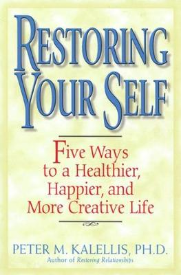 Restoring Your Self: Five Ways to a Healthier, Happier, and Creative Life (Paperback)