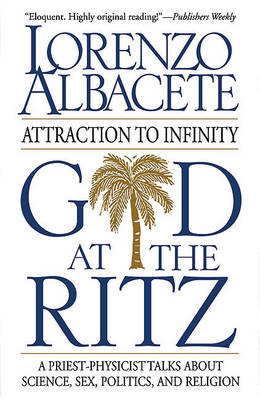 God at the Ritz: Attraction to Infinity / Lorenzo Albacete. (Hardback)