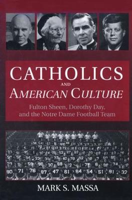 Catholics and American Culture: Fulton Sheen, Dorothy Day, and the Notre Dame Football Team (Paperback)